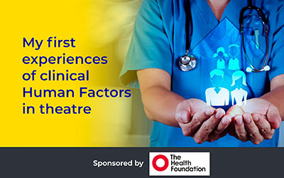 My first experiences of clinical Human Factors in theatre John Pickles - CHFG Trustee